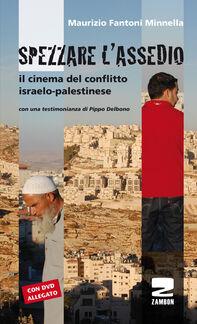Spezzare l'assedio. Il cinema del conflitto israelo-palestinese. Con DVD