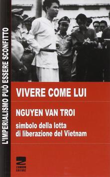 Vivere come lui. Nguyen Van Troi. Simbolo della lotta di liberazione del Vietnam