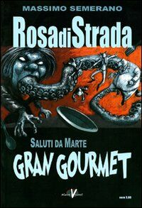 Rosa di strada. Vol. 6: Saluti da Marte. Gran gourmet.