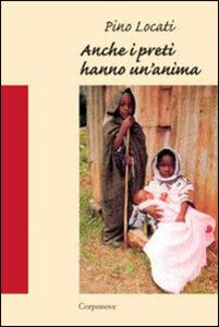 Anche i preti hanno un'anima. Racconto di un'esperienza missionaria a Kisangani in Congo (1983-1990)