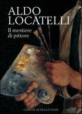 Aldo Locatelli. Il mestiere di pittore