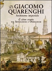 Di Giacomo Quarenghi architetto imperiale e altre storie tra Settecento e Ottocento