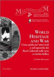 World heritage and war. Linee guida per interventi a salvaguardia dei beni culturali nelle aree a rischio bellico. Ediz. italiana e inglese