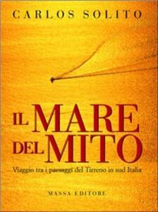 Il mare del mito. Viaggio tra i paesaggi del Tirreno in Sud Italia. Ediz. italiana e inglese