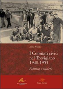 I Comitati civici nel Trevigiano 1948-1953. Politica e società - Aldo Vanzo - copertina