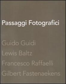Passaggi fotografici. Guido Guidi, Lewis Baltz, Francesco Raffaelli, Gibert Fastenaekens - copertina