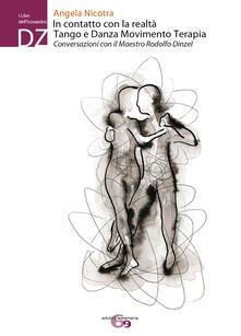 In contatto con la realtà. Tango e Danza Movimento Terapia. Conversazioni con il maestro Rodolfo Dinzel - Angela Nicotra - copertina