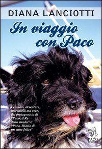 In viaggio con Paco. Le nuove avventure, incredibili ma vere, del protagonista di «Paco, il re della strada» e «Paco. Diario di un cane felice»