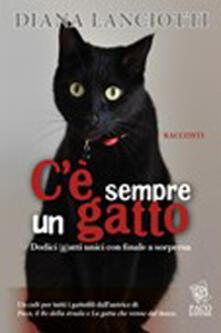 C'è sempre un gatto. Dodici gatti unici con finale a sorpresa - Diana Lanciotti - copertina