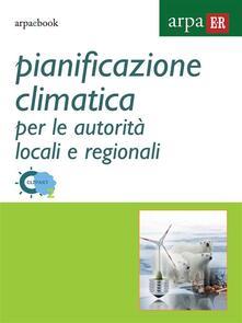 Pianificazione climatica per le autorità locali e regionali - Vittorio Marletto - ebook