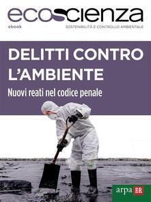 Delitti contro l'ambiente - Arpae Emilia-Romagna,Ecoscienza - ebook