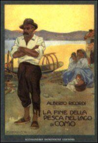 La fine della pesca nel lago di Como (rist. anast. Milano, 1910)