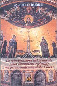 La reintegrazione del penitente nella comunione ecclesiale nel primo millennio della Chiesa