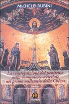 La reintegrazione del penitente nella comunione ecclesiale nel primo millennio della Chiesa - Michele Rubini - copertina