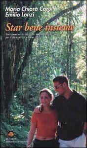 Star bene insieme. Un cammino di crescita umana e spirituale per fidanzati e giovani sposi