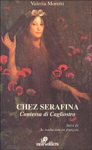 Chez Serafina. Contessa di Cagliostro. Ediz. italiana e francese