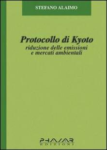 Protocollo di Kyoto. Riduzione delle emissioni e mercati ambientali - Stefano Alaimo - copertina