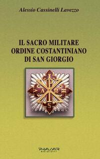 Il Sacro militare ordine costantiniano di San Giorgio. Da millesettecento anni in difesa della Croce per la glorificazione della fede