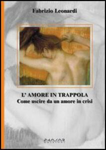 L' amore in trappola. Come uscire da un amore in crisi