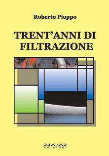 Trent'anni di filtrazione - Roberto Pioppo - copertina