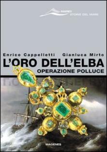 L' oro dell'Elba. Operazione Polluce - Enrico Cappelletti,Gianluca Mirto - copertina
