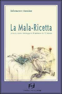 La mala-ricetta. Dieci geniali mosse del marketing farmaceutico
