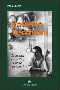Roberto Vecchioni. Le donne, i cavallier, l'arme, gli amori