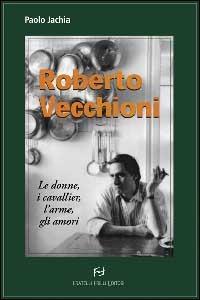 Roberto Vecchioni. Le donne, i cavallier, l'arme, gli amori - Jachia Paolo - wuz.it
