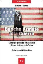 Banche armate alla guerra. L'intrigo politico-finanziario dietro la guerra infinita