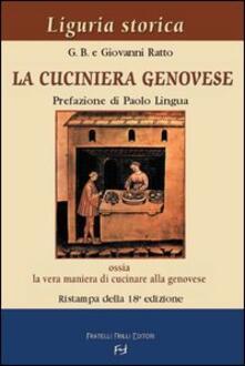 La cuciniera genovese ossia la vera maniera di cucinare alla genovese - Gio Batta Gottardi,Giovanni Ratto - copertina