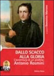 Dallo scacco alla gloria. L'avventura di un profeta. Antonio Rosmini