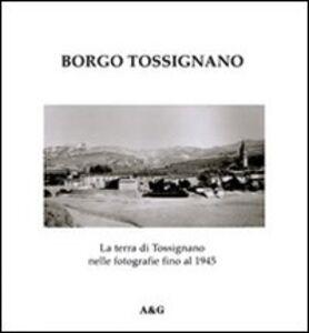 Borgo Tossignano. La terra di Tossignano nelle fotografie fino al 1945