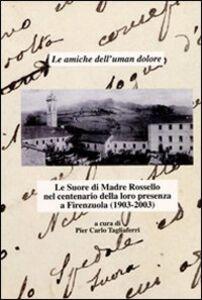 Le amiche dell'uman dolore. Le Suore di madre Rossello nel centenario della loro presenza a Firenzuola (1903-2003)