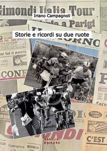 Storie e ricordi su due ruote. I ricordi di un protagonista del ciclismo degli anni '60 e '70 in una chiacchierata con Gabriele Angelini