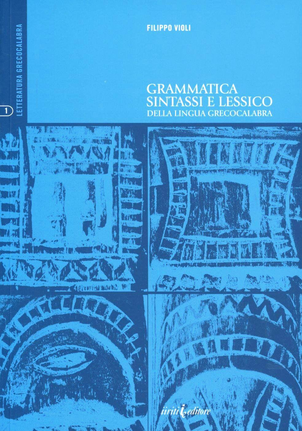 Grammatica sintassi e lessico della lingua greco-calabra