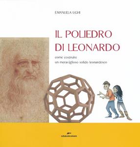 Libro Il poliedro di Leonardo. Come costruire un meraviglioso solido leonardesco Emanuela Ughi