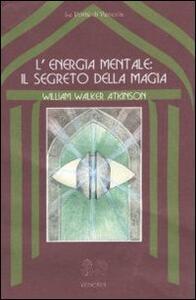 L' energia mentale: il segreto della magia