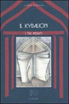 Il kybalion. Uno studio della filosofia ermetica dellantico Egitto e della Grecia.pdf