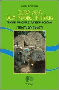 Guida alla dea madre in Italia. Itinerari fra culti e tradizioni popolari