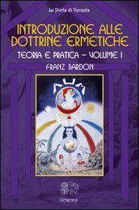 Introduzione alle dottrine ermetiche. Teoria e pratica. Vol. 1