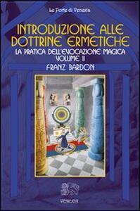 Introduzione alla dottrine ermetiche. Vol. 2: La pratica dell'evocazione magica.