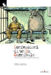 Confessioni di un ex cannibale. Ovvero volo in caduta libera comunemente chiamato follia