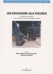 (Dis) Educazione alla violenza. La violenza a scopo ludico. Il circo con animali e le fiere ornitologico-venatorie