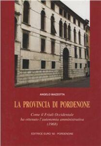 La provincia di Pordenone. Come il Friuli occidentale ha ottenuto l'autonomia amministrativa (1968)