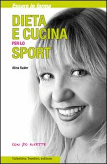 Dieta e cucina per lo sport. Essere in forma con 70 ricette - Alina Suder - copertina