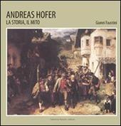 Andreas Hofer. La storia, il mito