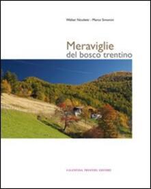 Meraviglie del bosco trentino. Ediz. illustrata - Walter Nicoletti,Marco Simonini - copertina