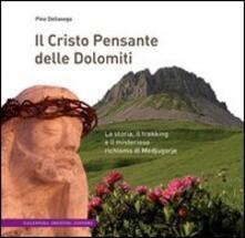 Il Cristo pensante delle Dolomiti. La storia, il trekking e il misterioso richiamo di Medjugorje - Pino Dellasega - copertina