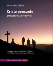 Cristo pensante. Emozioni dal libro di vetta - Pino Dellasega - copertina