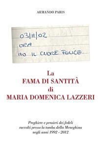 La fama di santità di Maria Domenica Lazzeri. Preghiere e pensieri dei fedeli raccolti presso la tomba della meneghina negli anni 1992-2012